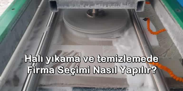 Halı yıkama ve temizlemede Firma Seçimi Nasıl Yapılır